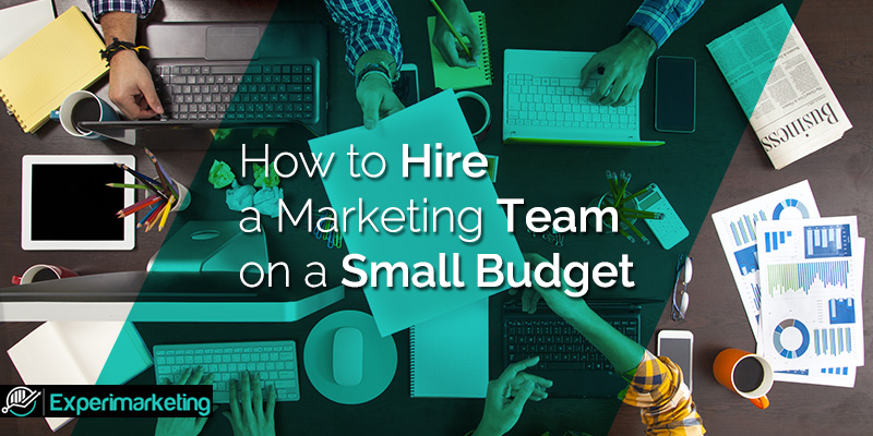 How to Hire a Marketing Team on a Small Budget